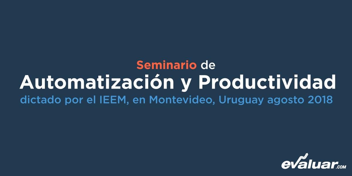 Evaluar.com participó en el seminario de Automatización y Productividad dictado por el IEEM, en Montevideo, Uruguay agosto 2018.