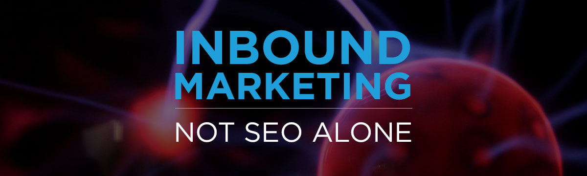 You don't need SEO, you need an Inbound Marketing Strategy