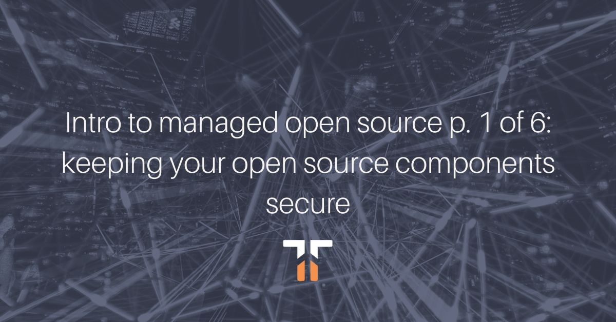 Intro to managed open source p. 1 of 6: keeping your open source components secure
