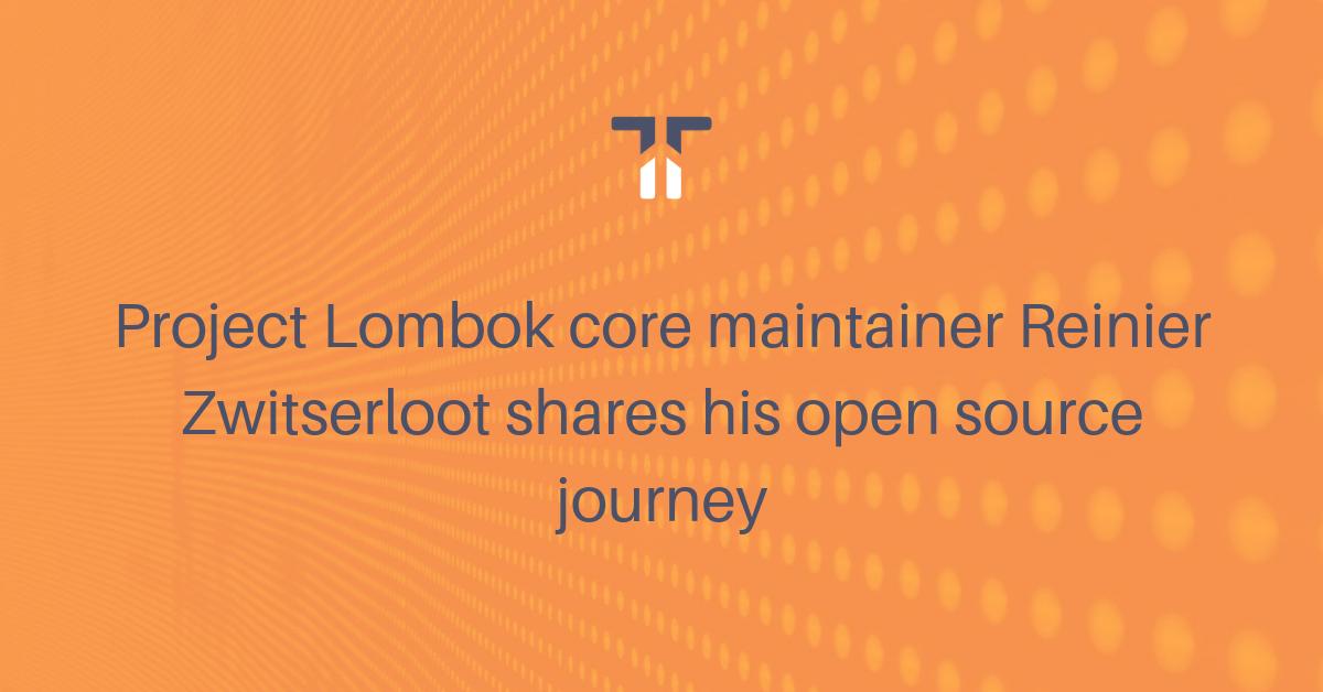 Project Lombok core maintainer Reinier Zwitserloot shares his open source journey