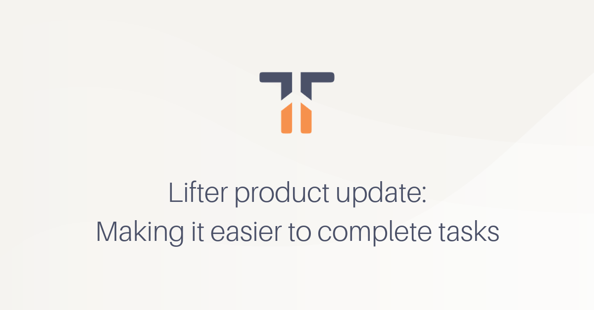 Lifter product update: Making it easier to complete tasks