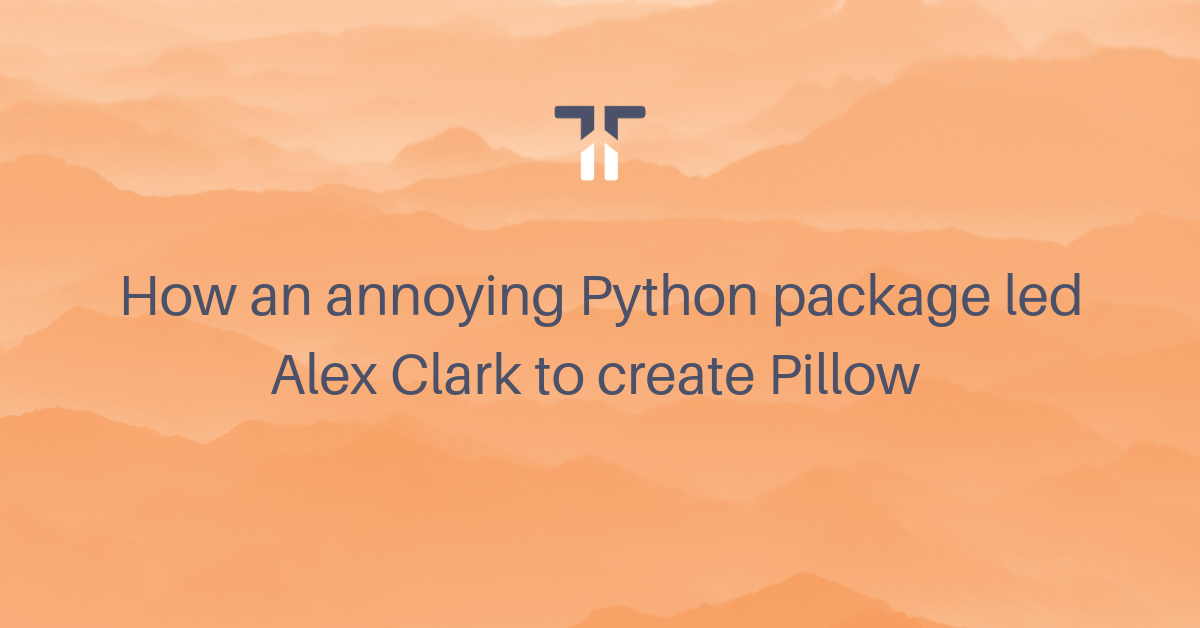 How an annoying Python package led Alex Clark to create Pillow