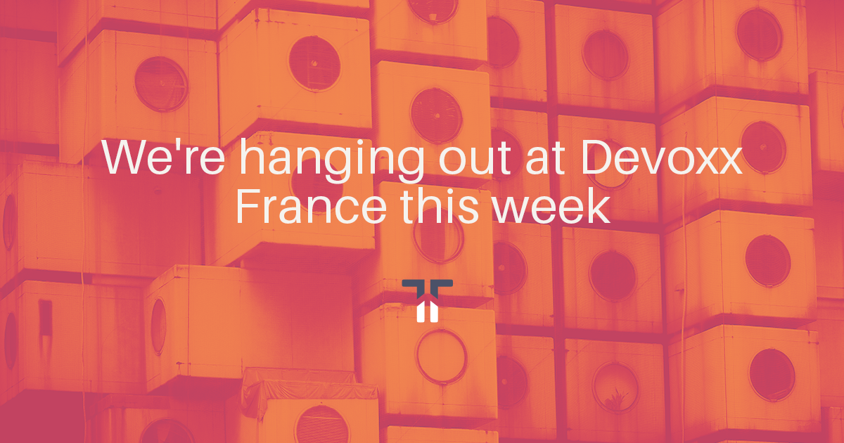 We're hanging out at Devoxx France this week