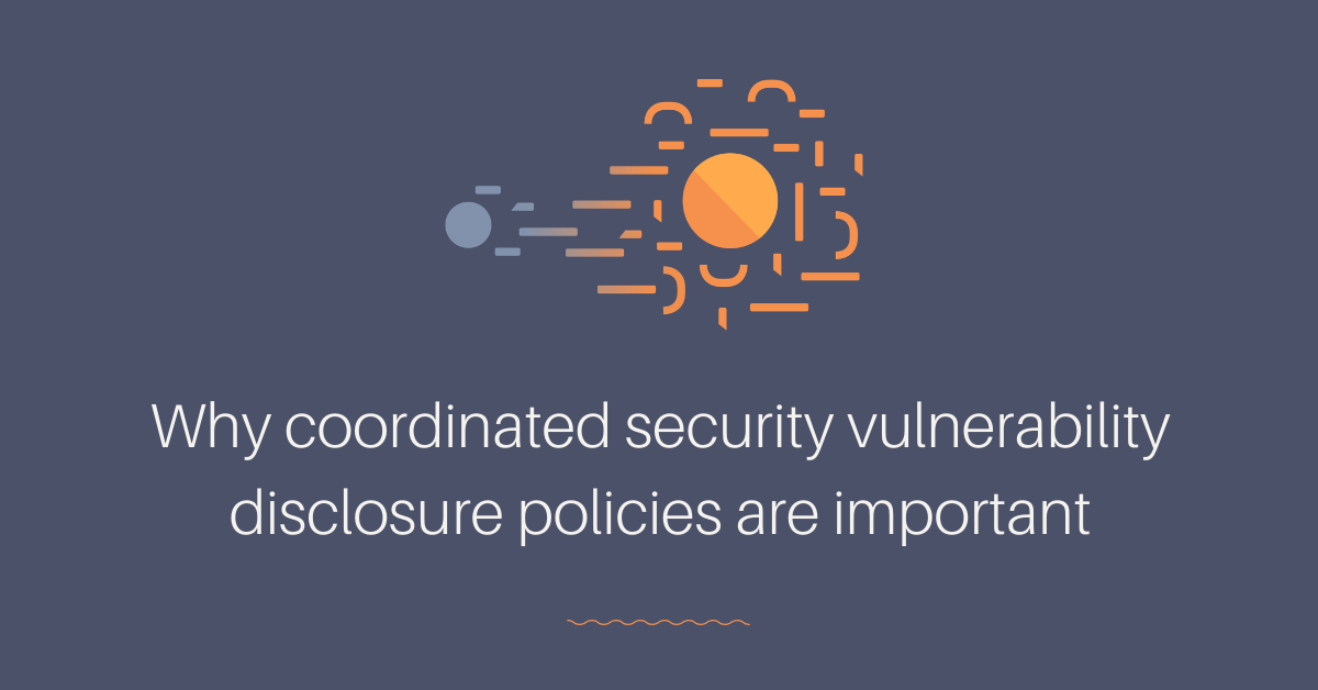 Why coordinated security vulnerability disclosure policies are important