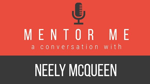 Check out our Mentor Me series, A Conversation With Neely McQueen