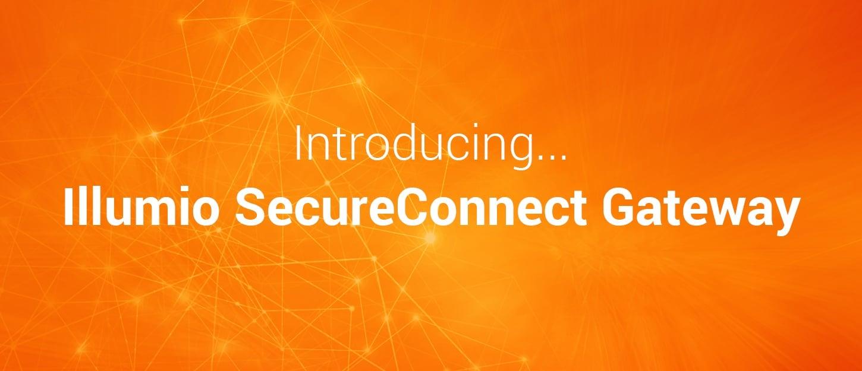 Introducing Illumio SecureConnect Gateway