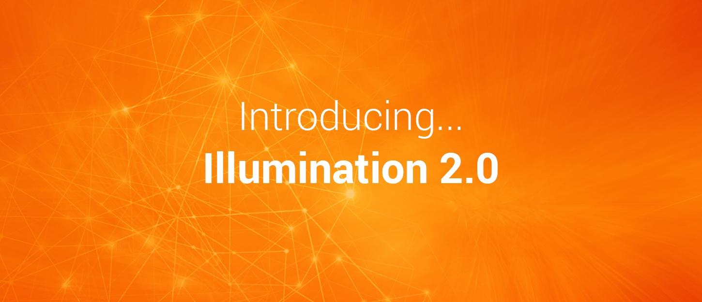 Introducing Illumination 2.0