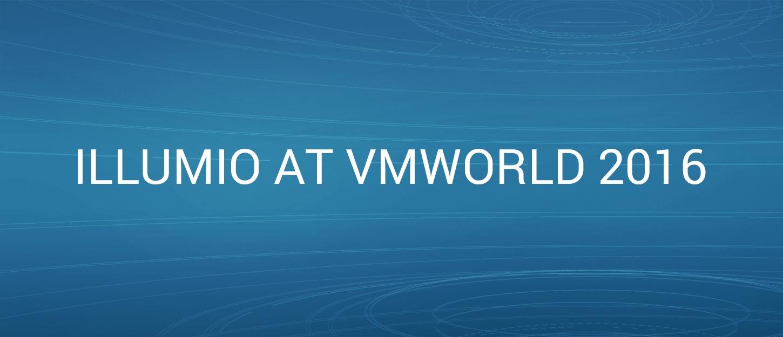 Illumio at VMworld 2016