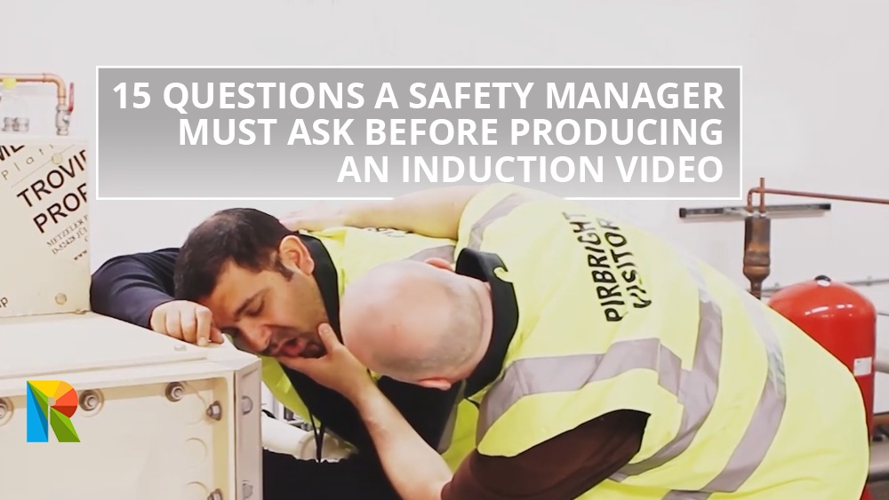 15 questions a Safety Manager must ask before producing an induction video