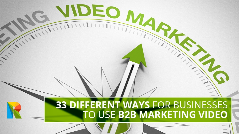 33 different ways for businesses to use B2B marketing video - updated 2016