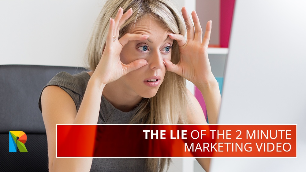 the lie of the 2 minute marketing video