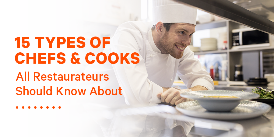 15 Types Of Chefs Amp Cooks All Restaurateurs Should Know About