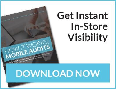 Get Instant In-Store Visibility with Mobile Audits