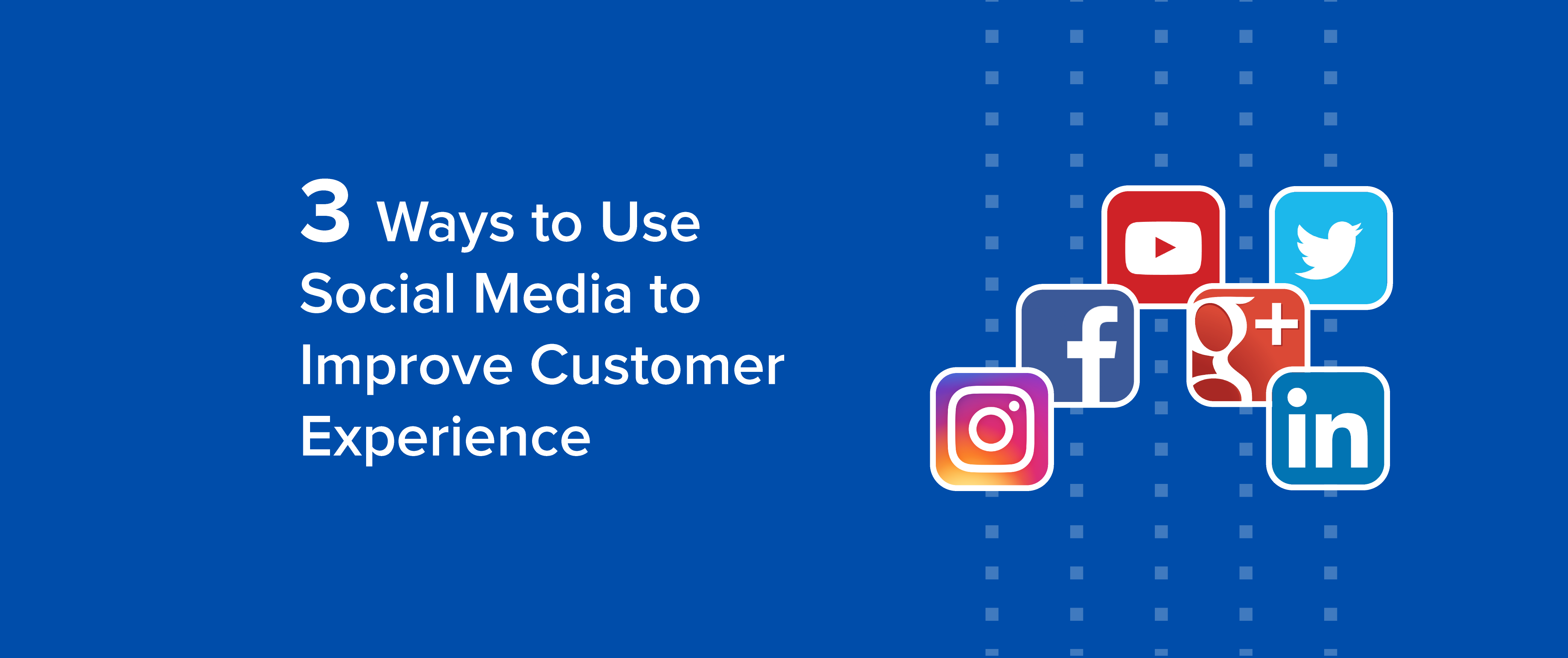 3 Ways to Use Social Media to Improve Customer Experience