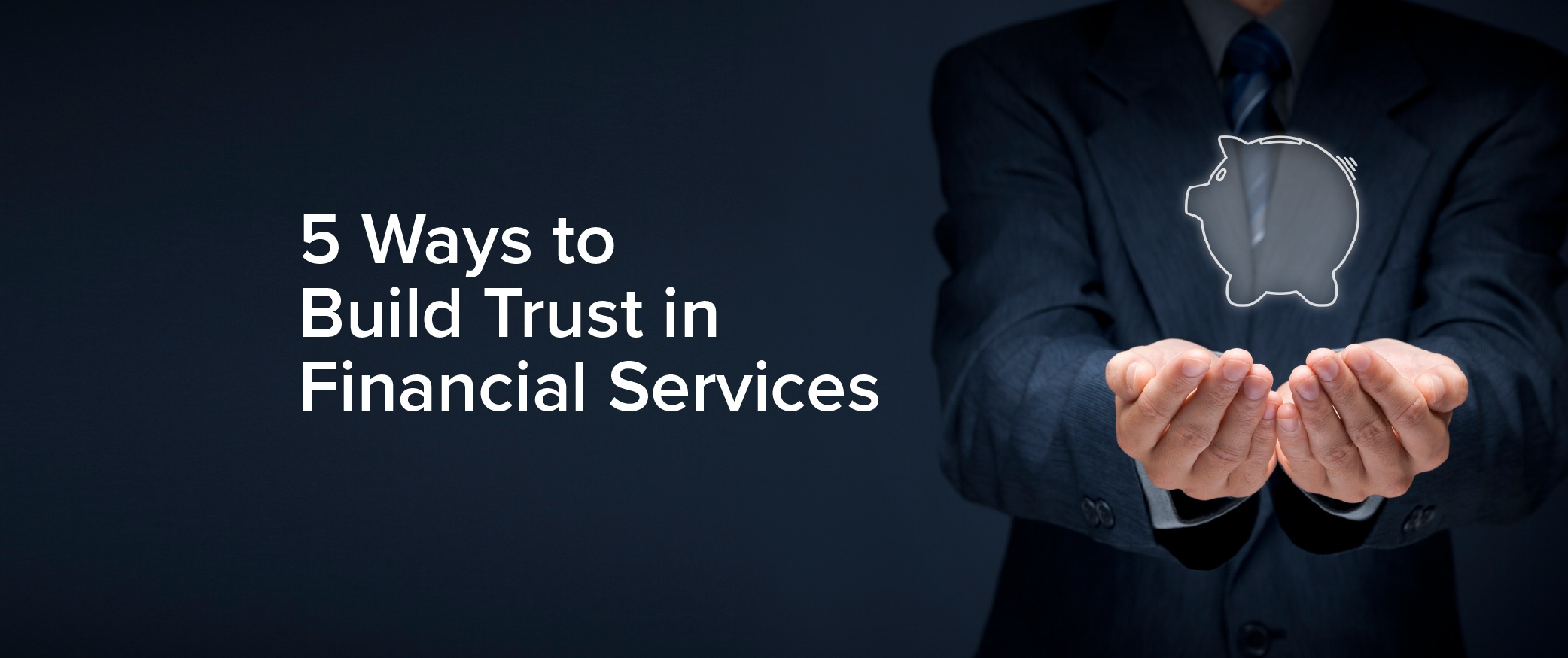 5 Honest Ways to Build Trust in Financial Services