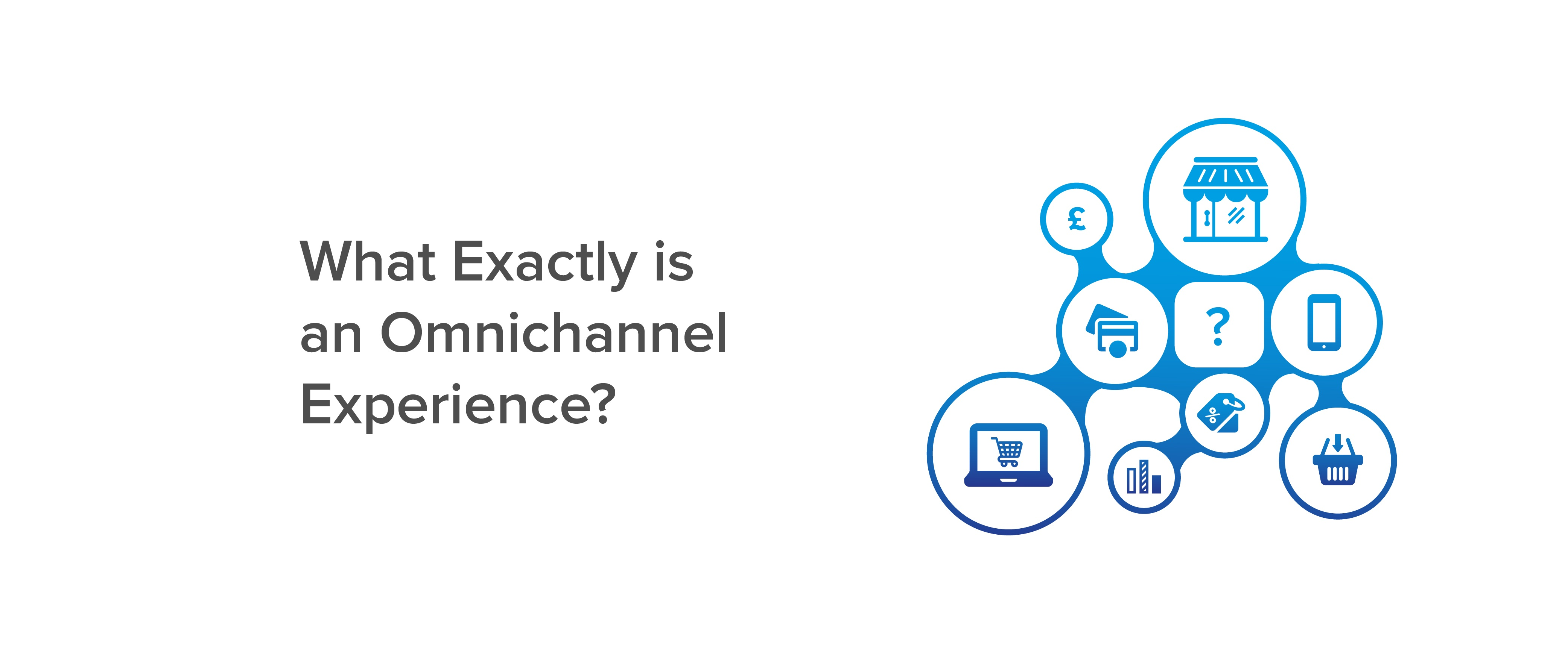 What Exactly is an Omnichannel Experience?