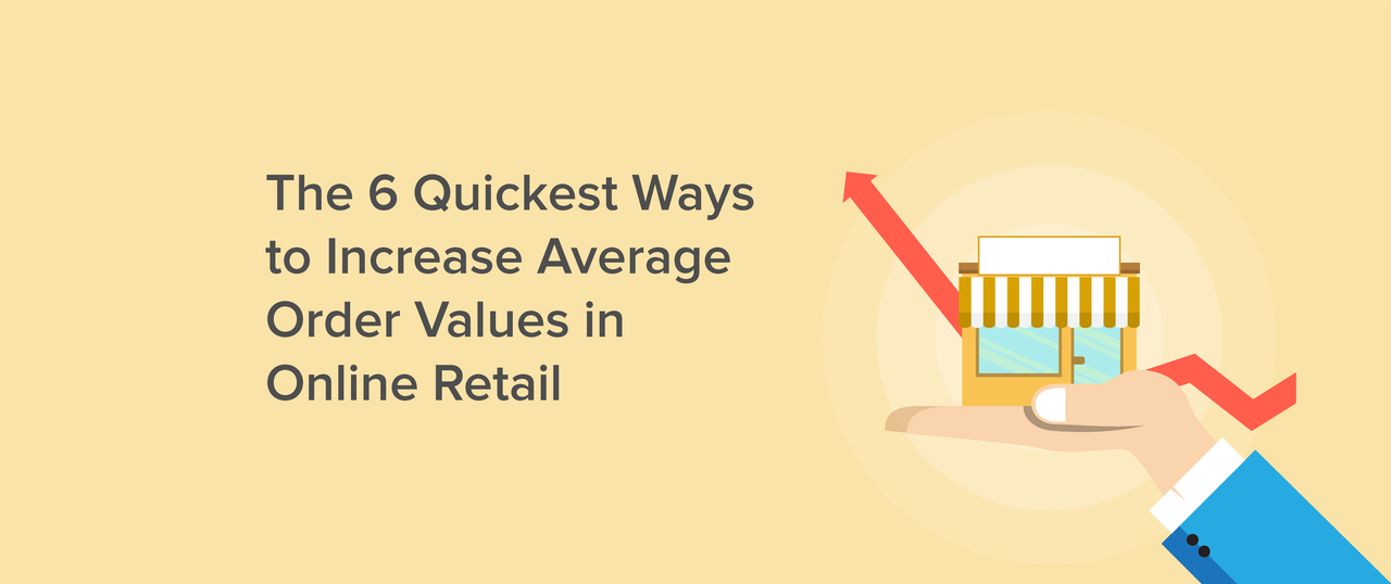 Blog: The 6 Quickest Ways to Increase AOVs in Online Retail
