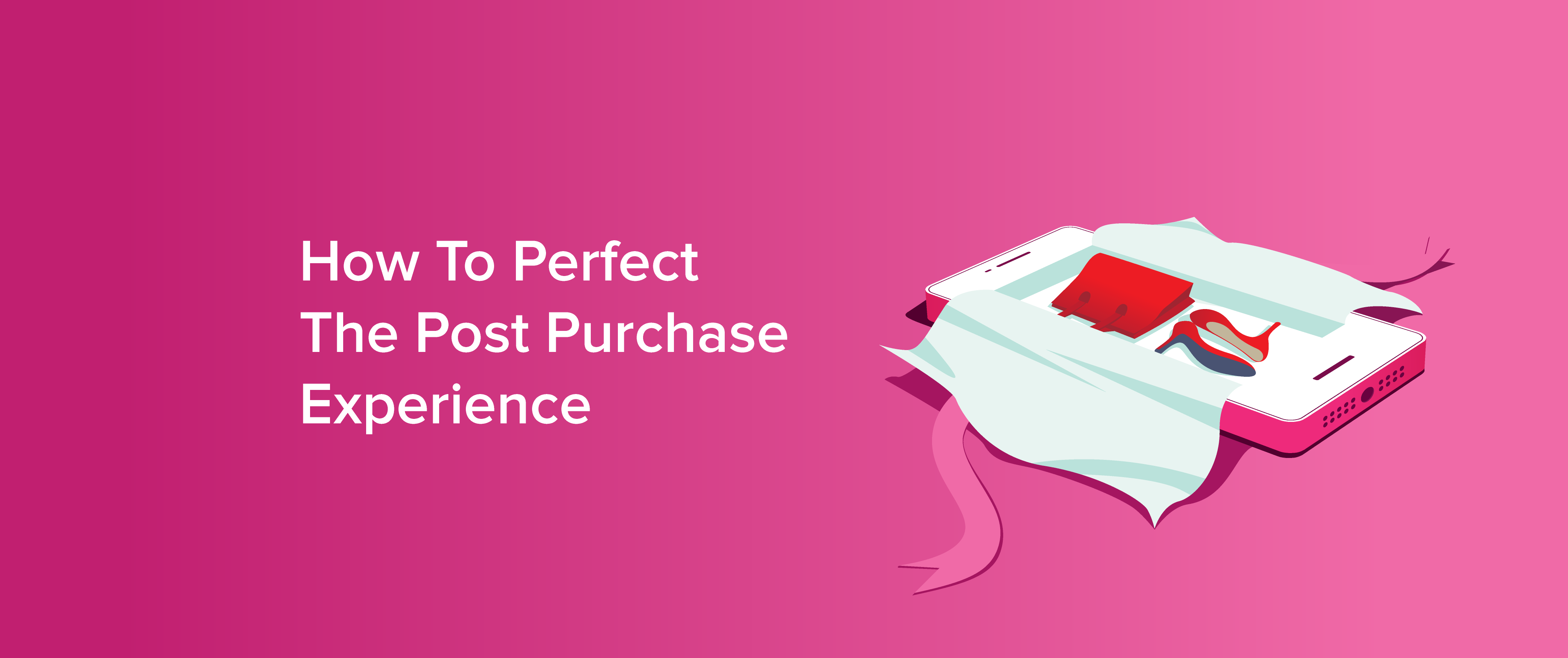 How To Perfect The Post Purchase Experience.png