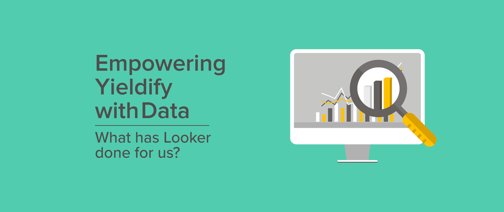 Empowering Yieldify with Data: What has Looker done for us?
