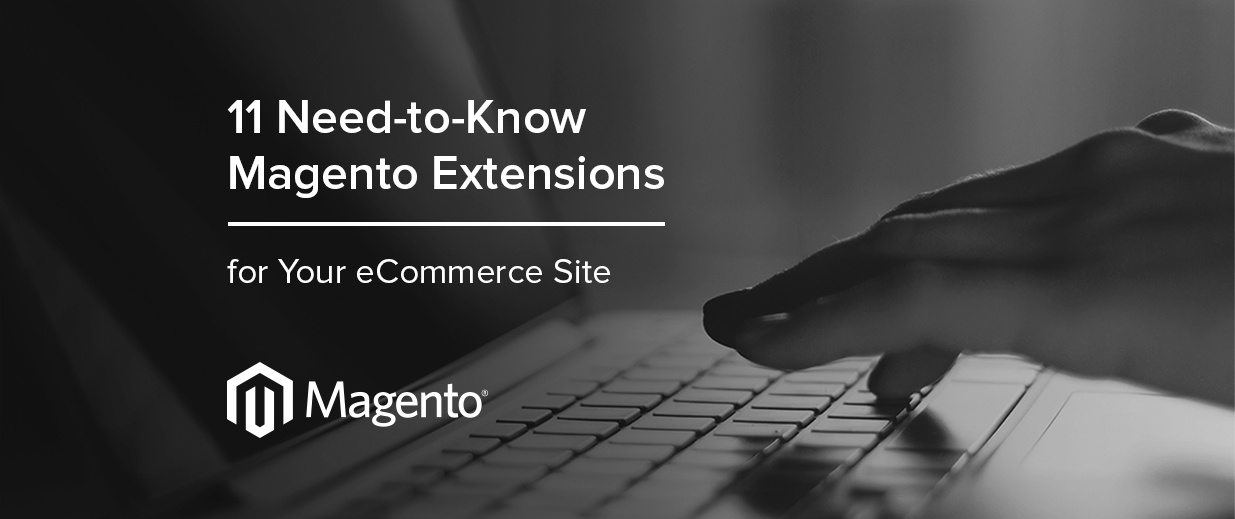 11 Need-to-Know Magento Extensions for Your eCommerce Store
