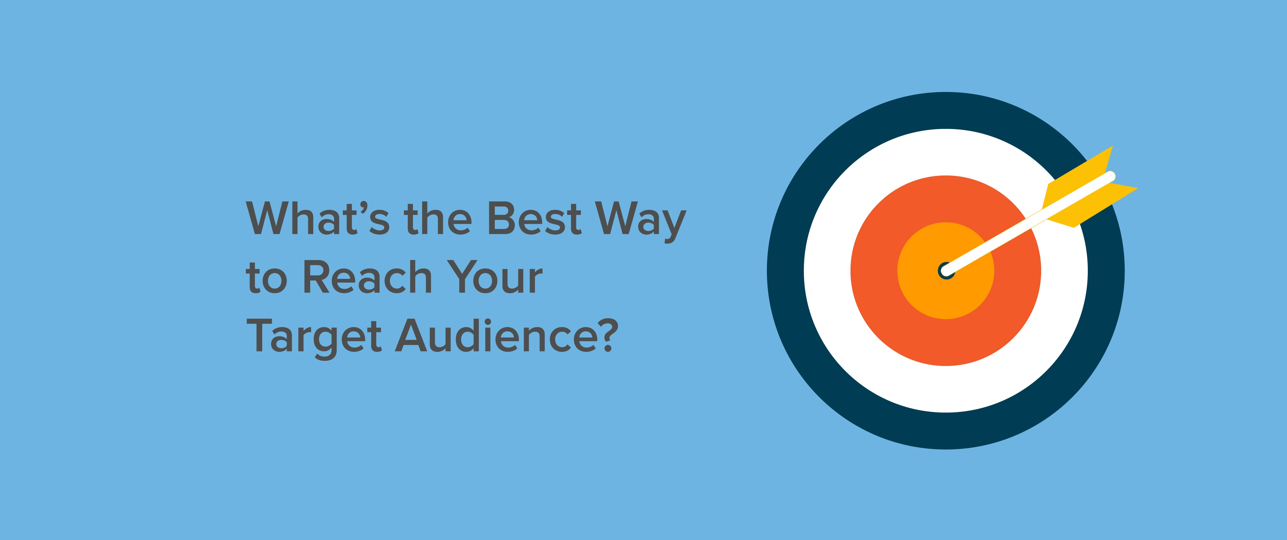 What's the Best Way to Reach Your Target Audience?