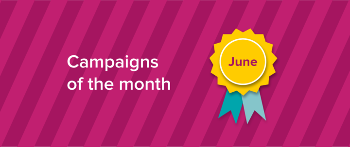 Our campaigns of the month: June 2017