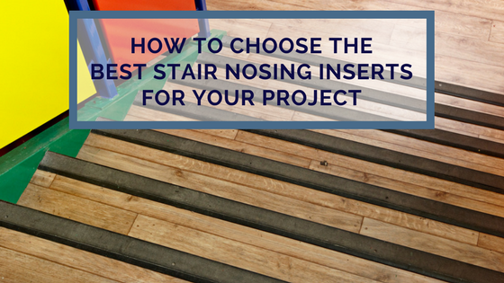 How To Choose The Best Stair Nosing Inserts For Your