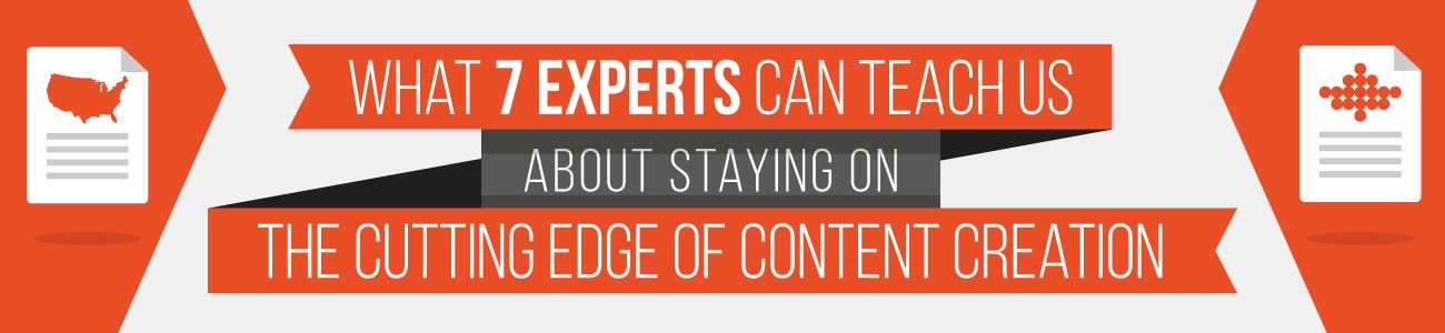 What 7 Experts Can Teach Us About Staying on the Cutting Edge of Content Creation