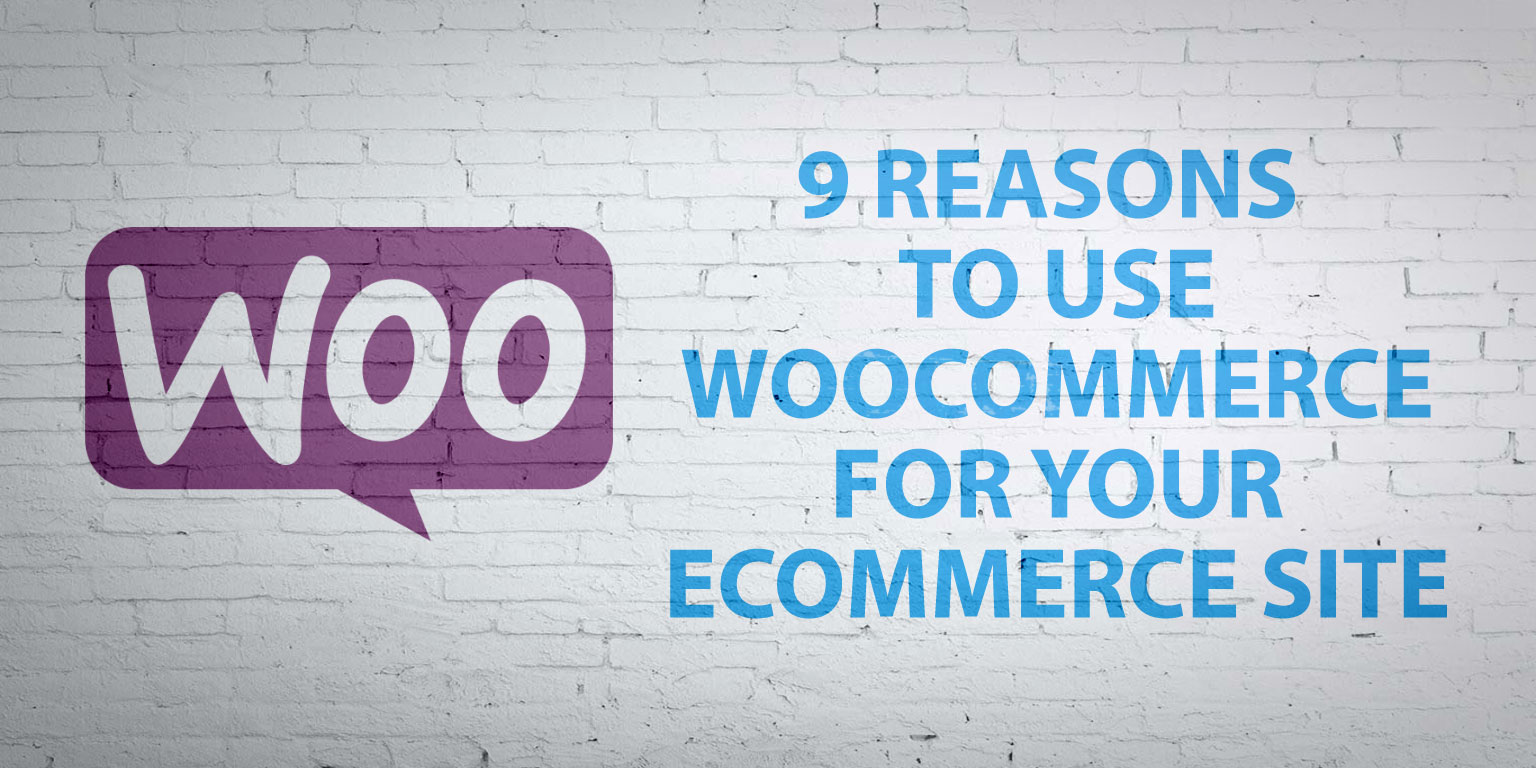 9-reasons-to-use-woocommerce-for-your-ecommerce-website
