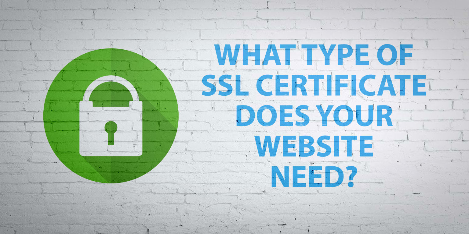What Type Of Ssl Certificate Does Your Website Need