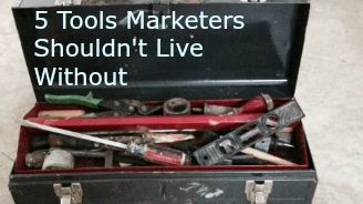 5 Tools Marketers Shouldn't Live Without