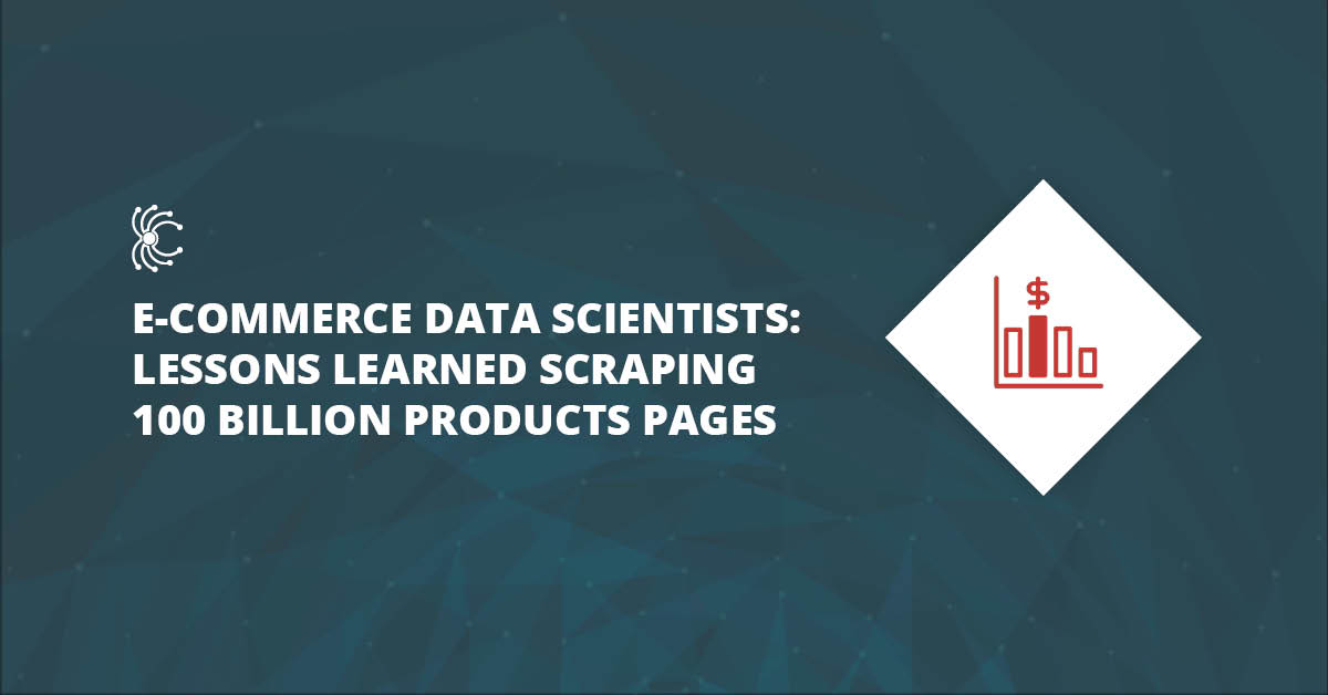 For E-Commerce Data Scientists: Lessons Learned Scraping 100 Billion