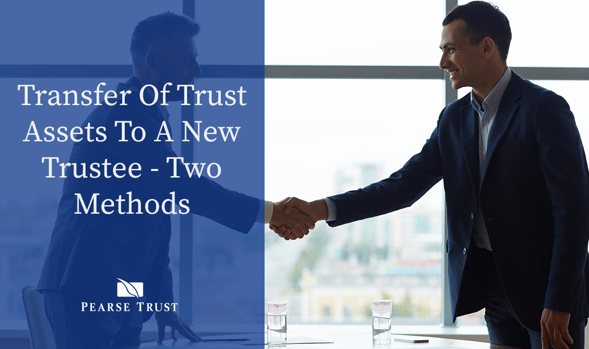 Transfer Of Trust Assets To A New Trustee - Two Methods
