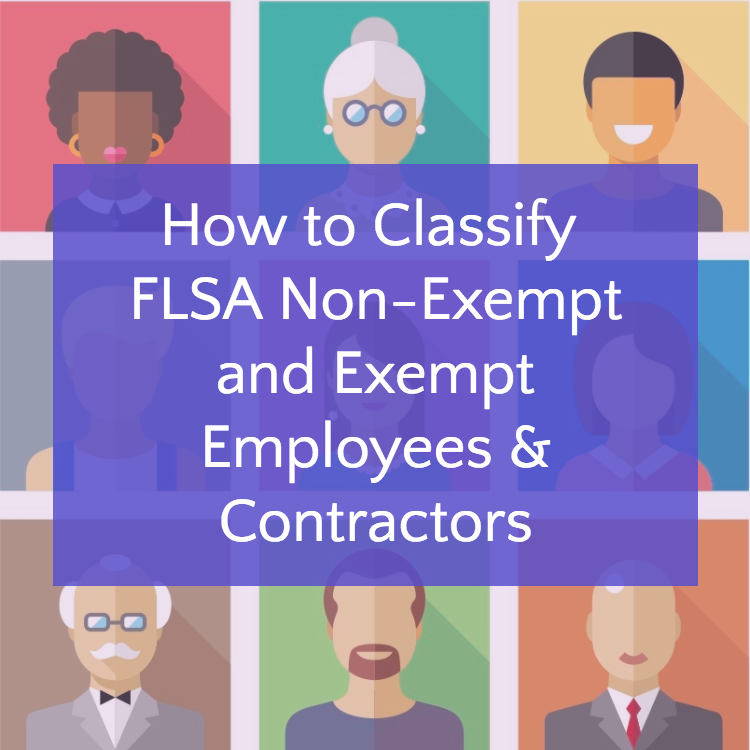 How to Classify FLSA Non-Exempt and Exempt Employees & Contractors