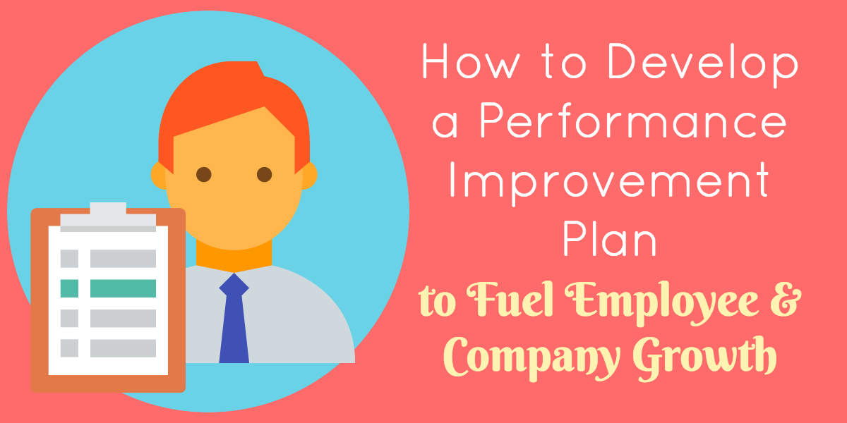 How to Develop a Performance Improvement Plan to Fuel Employee – Performance Improvement Plan