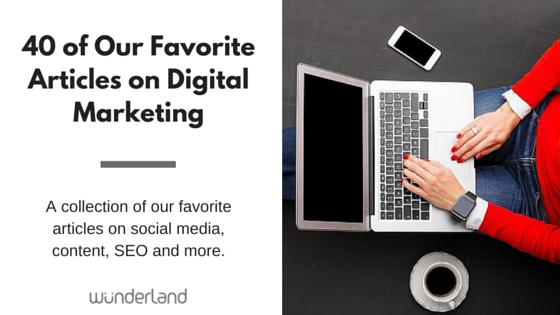 40 of Our Favorite Articles on Digital Marketing