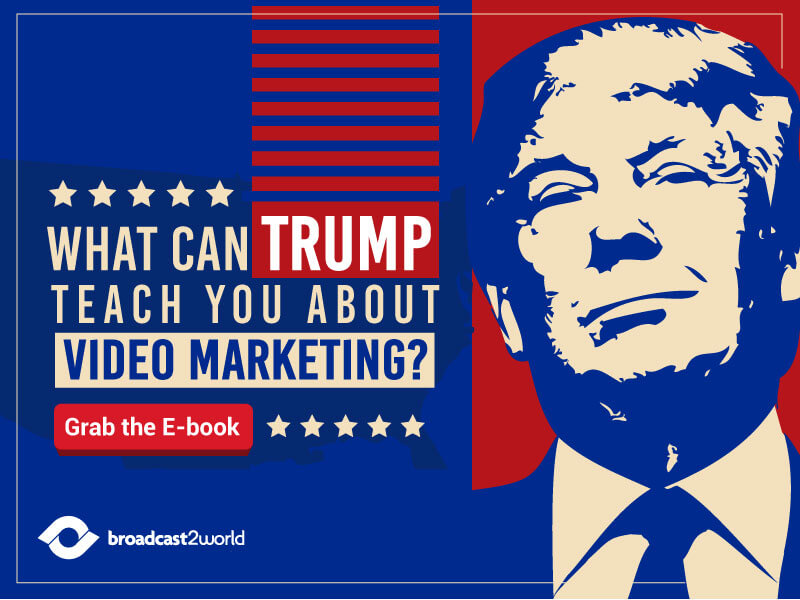 What can Trump teach you about Video Marketing