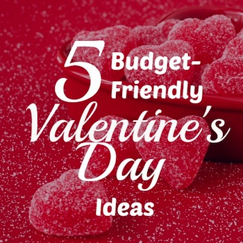 5 Valentine S Day Ideas That Won T Bust Your Budget