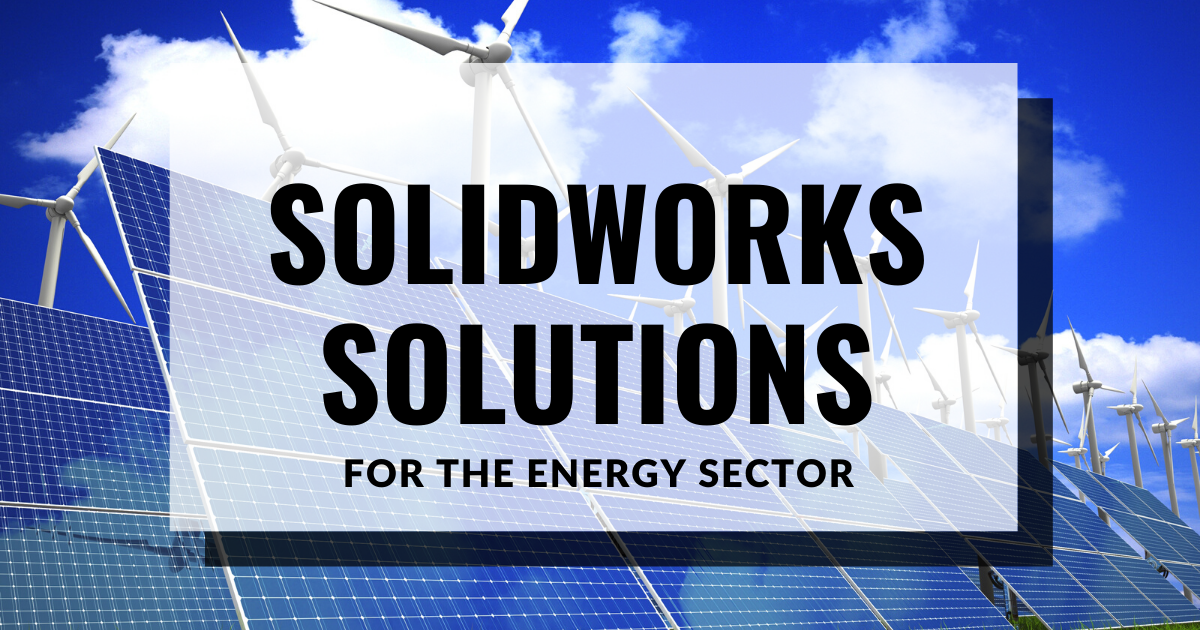 SOLIDWORKS Solutions For the Energy Sector
