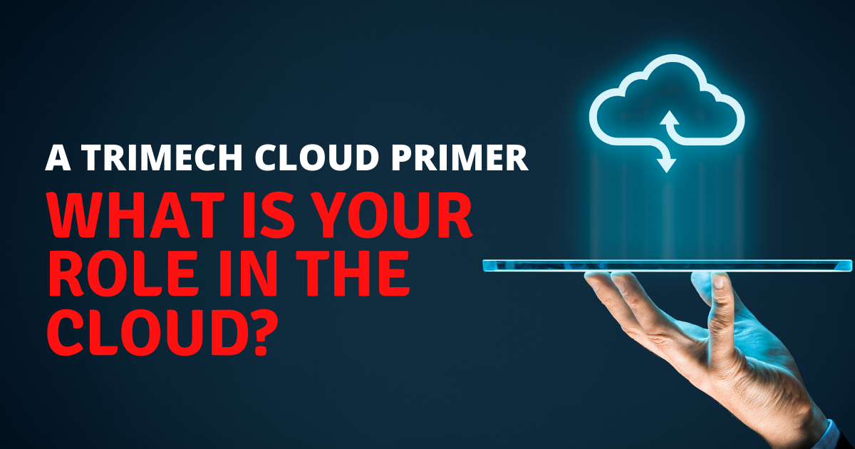 TriMech Cloud Primer: What is Your Role in the Cloud?