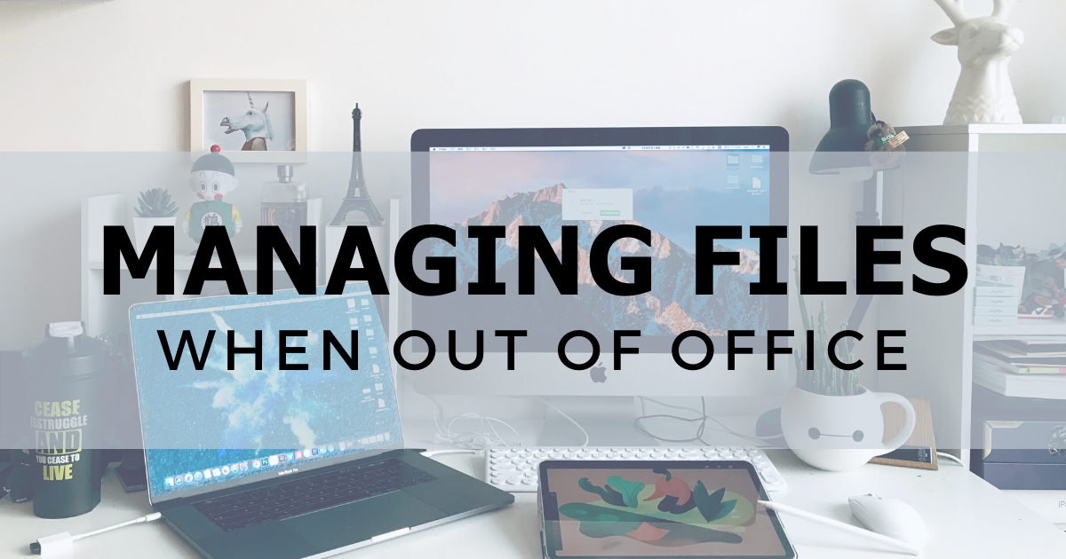 Managing Files When Out of Office