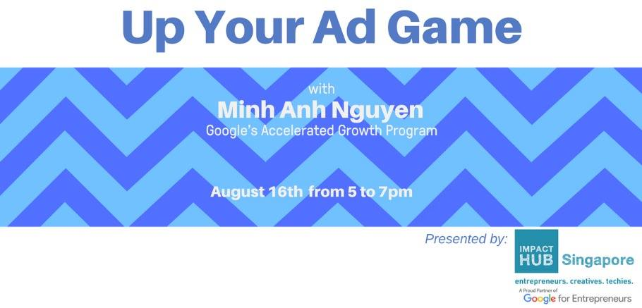 August 16th: Up your Ad Game by Google @ Prinsep