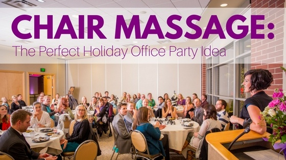 CHAIR MASSAGE-The Perfect Holiday Office Party Idea.jpg