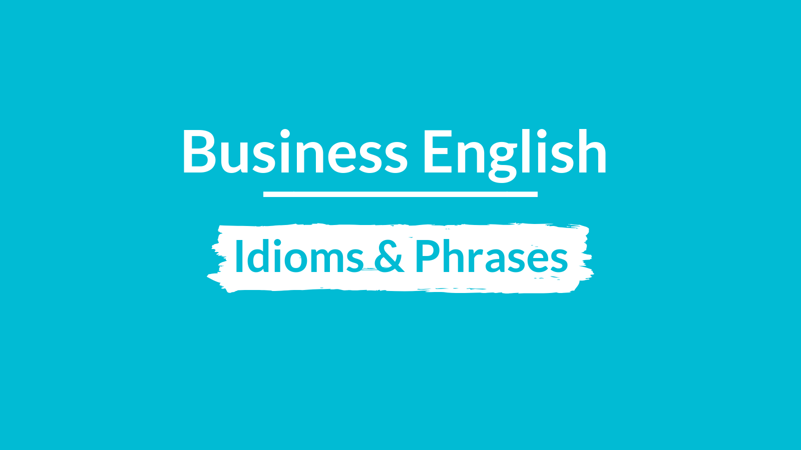 The Best Business English Idioms And Phrases You Absolutely Need