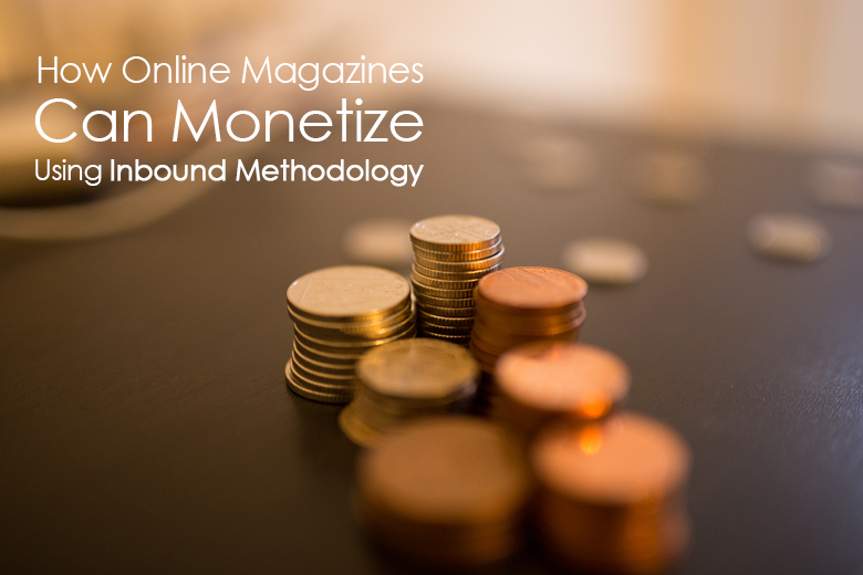 How-Online-Magazines-Can-Monetize-Using-Inbound-Methodology