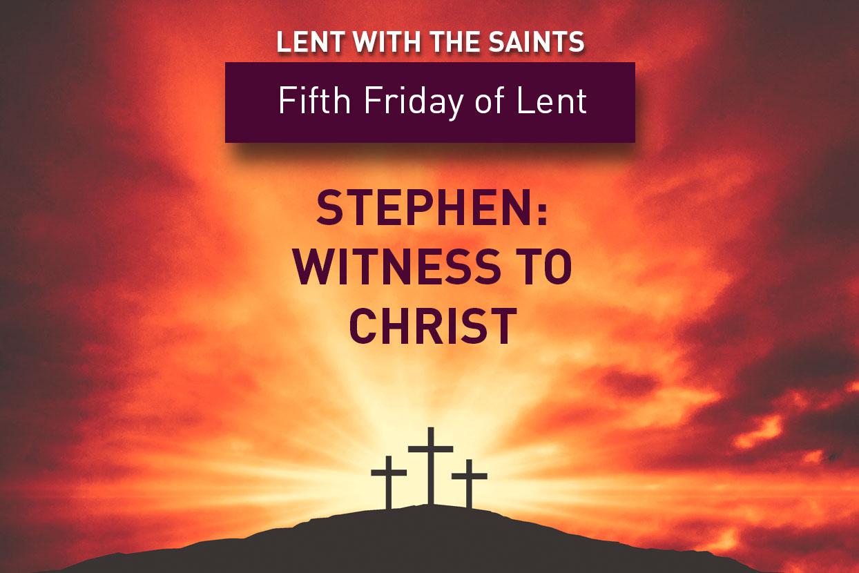 Lent with the Saints: Stephen