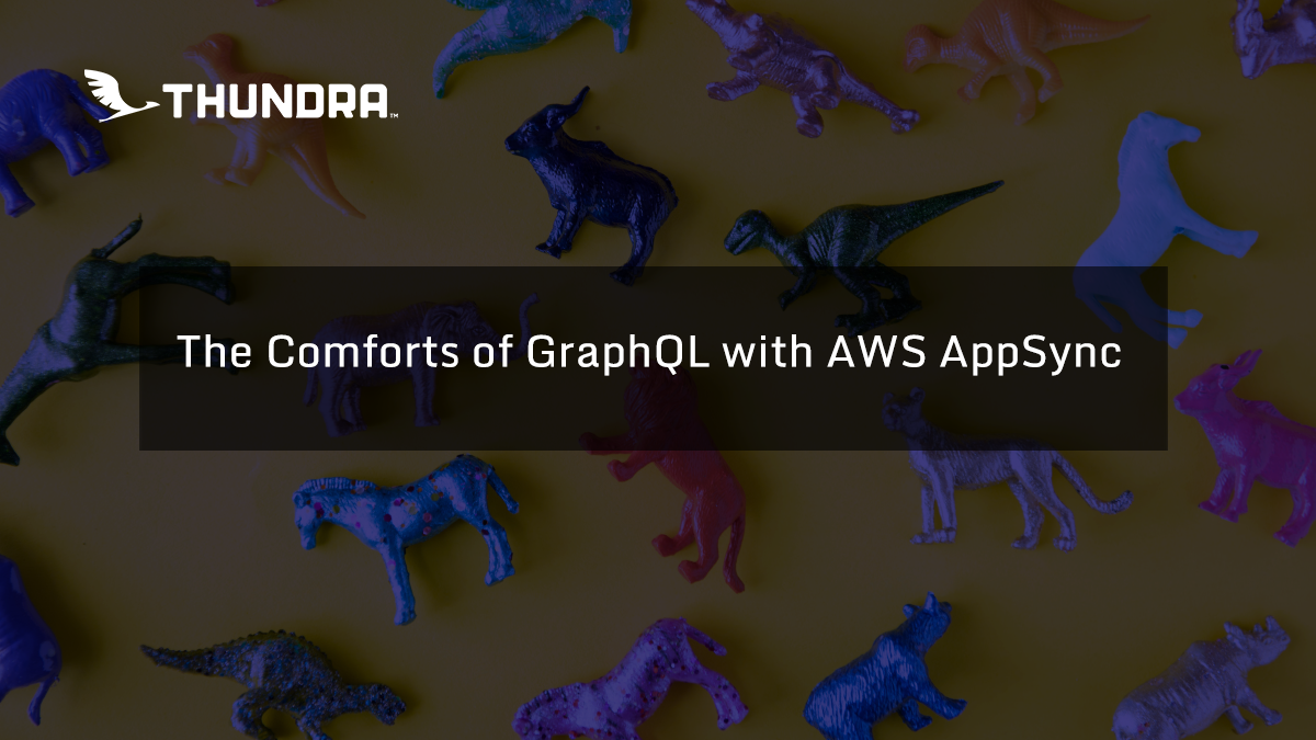 The Comforts of GraphQL with AWS AppSync