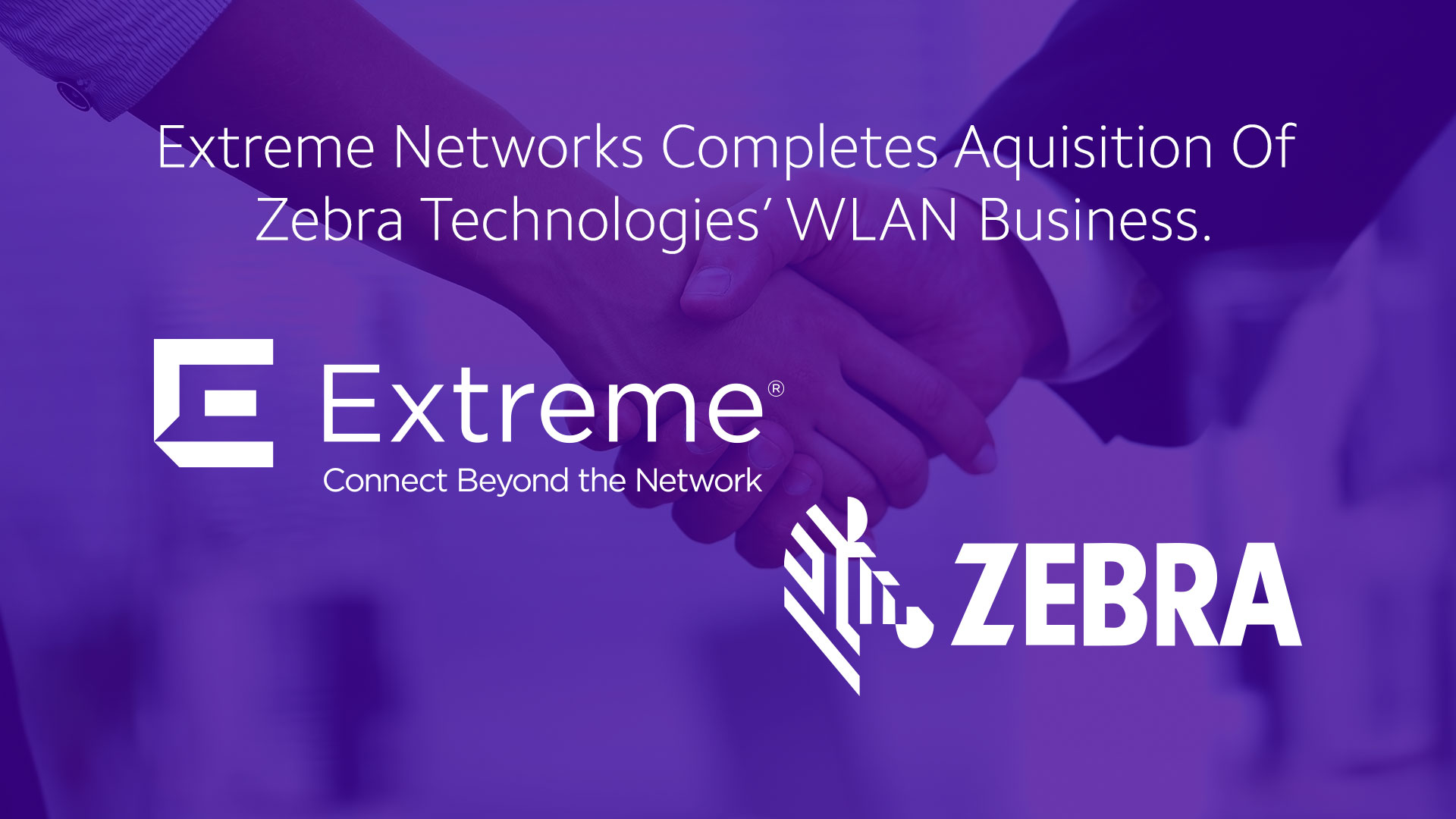 The Wireless Market Becomes Yet More Black And White - Extreme Networks Completes Zebra WLAN Acquisition…