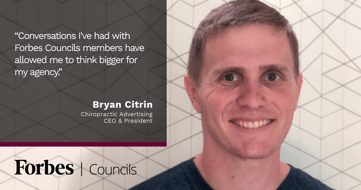Forbes Councils Connections Enable Bryan Citrin to Think Bigger About His Business