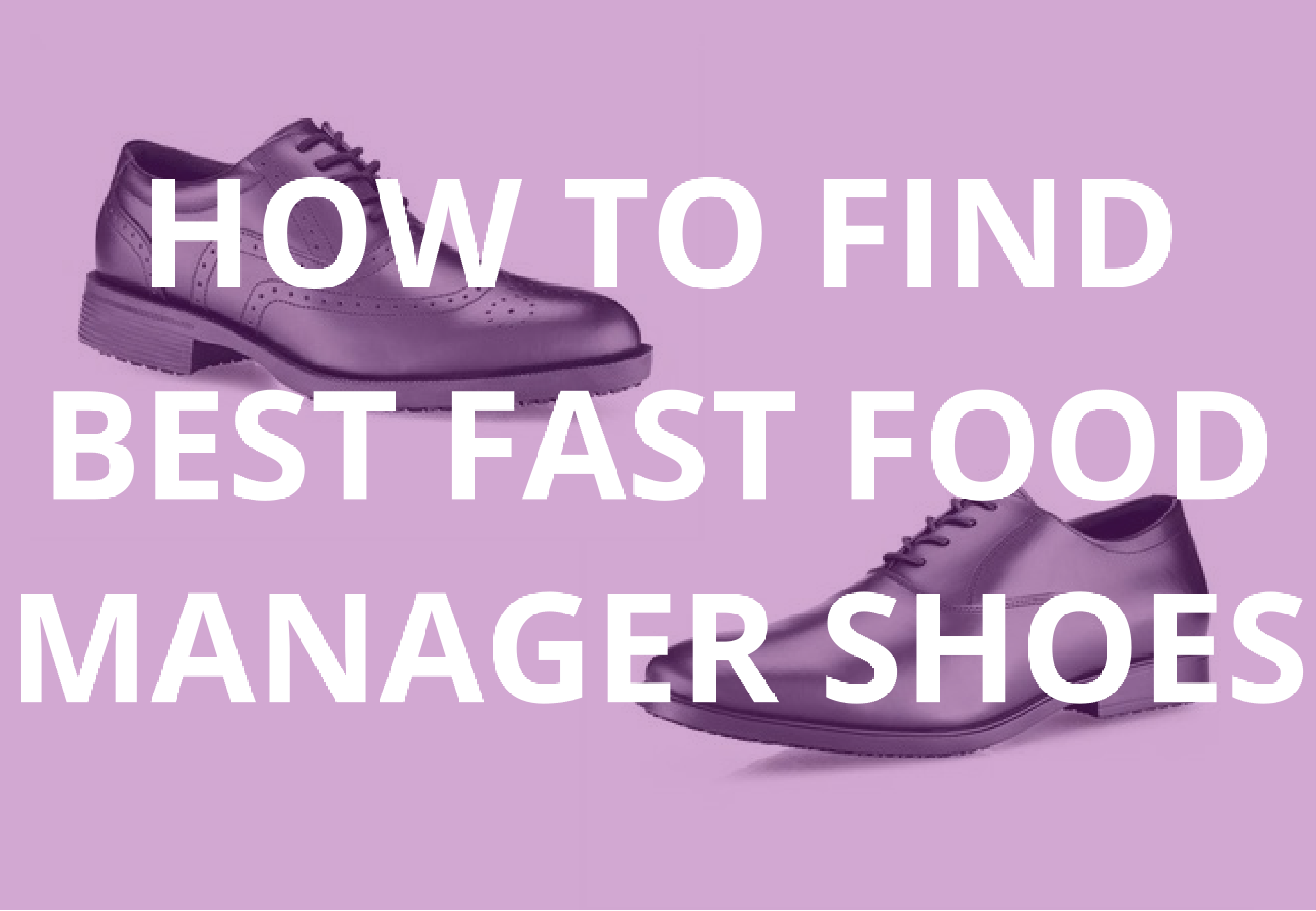 key questions to ask before buying fast food manager shoes